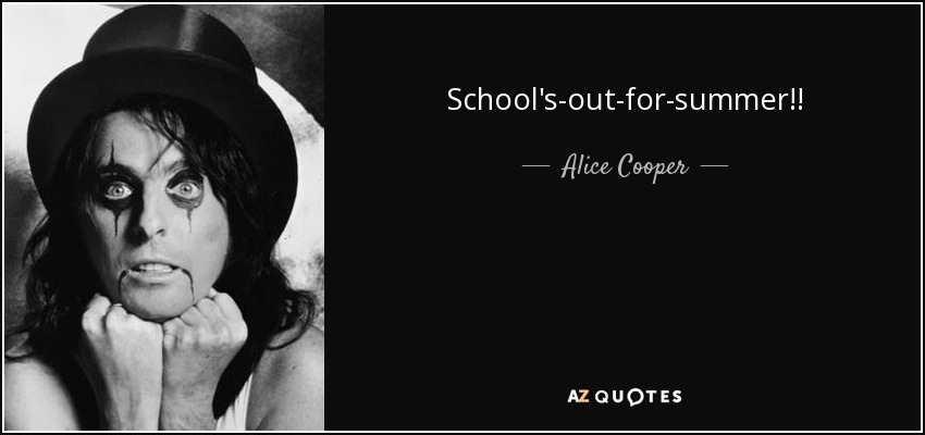 School's-out-for-summer!! - Alice Cooper