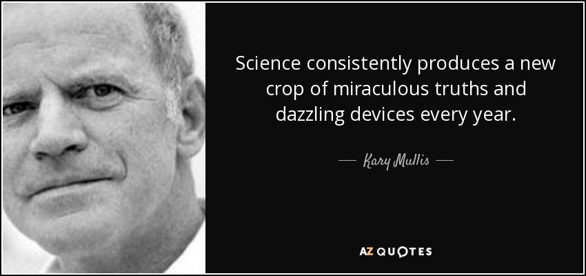 Science consistently produces a new crop of miraculous truths and dazzling devices every year. - Kary Mullis