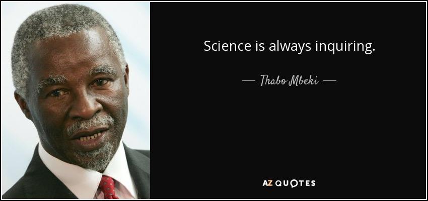 Science is always inquiring. - Thabo Mbeki