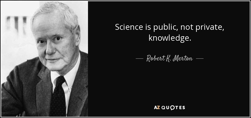 Science is public, not private, knowledge. - Robert K. Merton