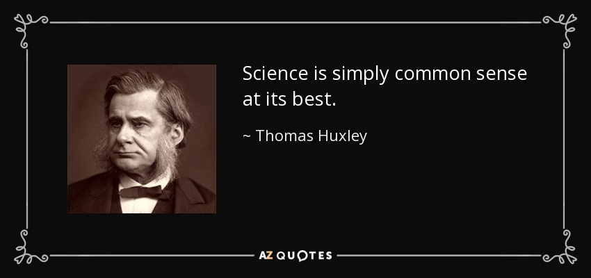 Science is simply common sense at its best. - Thomas Huxley