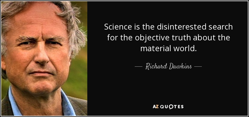 Science is the disinterested search for the objective truth about the material world. - Richard Dawkins