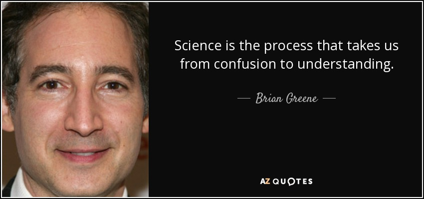 Science is the process that takes us from confusion to understanding... - Brian Greene