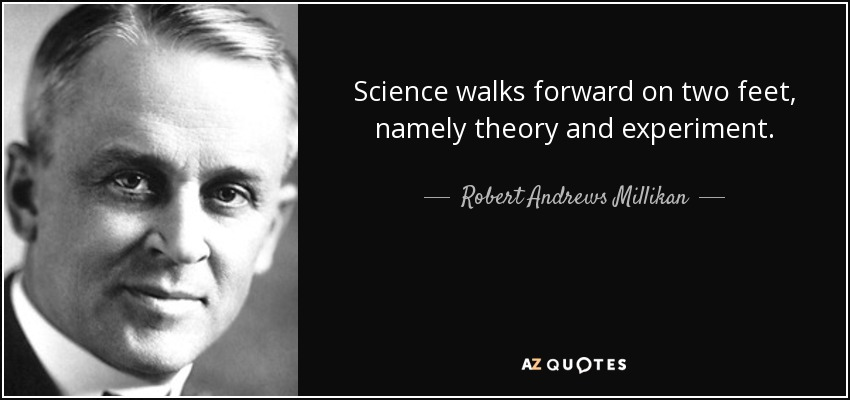 Science walks forward on two feet, namely theory and experiment. - Robert Andrews Millikan