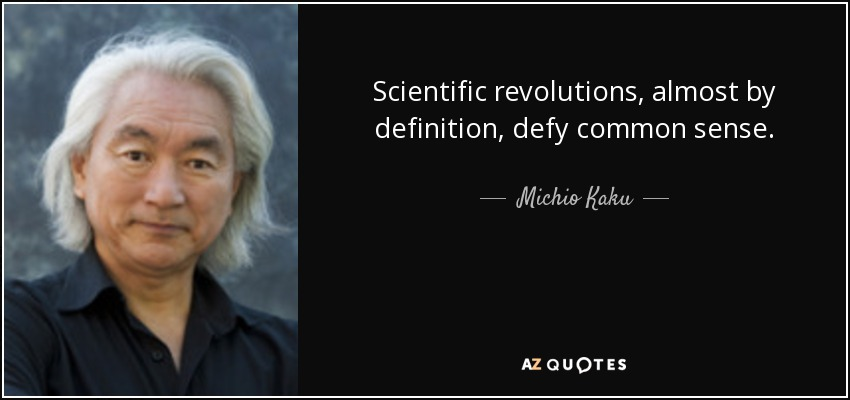 Scientific revolutions, almost by definition, defy common sense. - Michio Kaku
