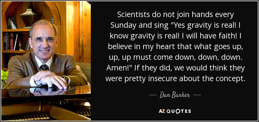 Scientists do not join hands every Sunday and sing