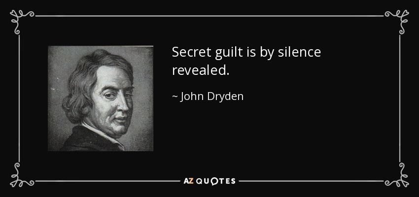 Secret guilt is by silence revealed. - John Dryden