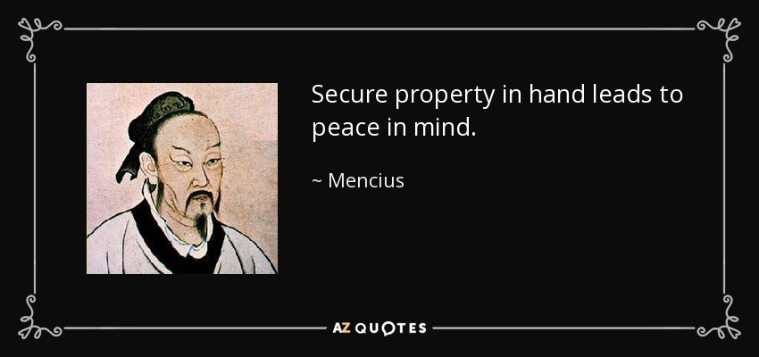 Secure property in hand leads to peace in mind. - Mencius