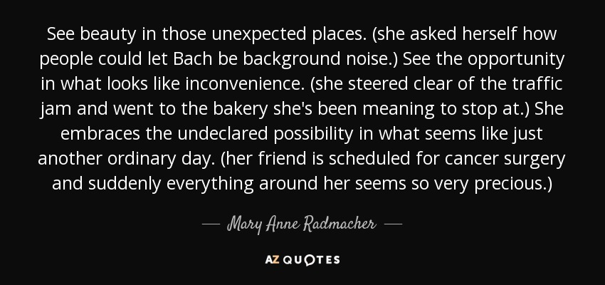 Mary Anne Radmacher Quote: See Beauty In Those Unexpected