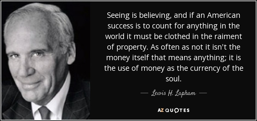 Seeing Is Not Believing >> Lewis H Lapham Quote Seeing Is Believing And If An American