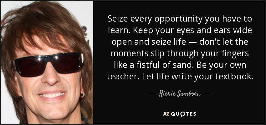 Richie Sambora Quote Seize Every Opportunity You Have To Learn