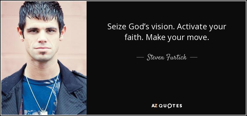 steven furtick quote seize god s vision activate your faith