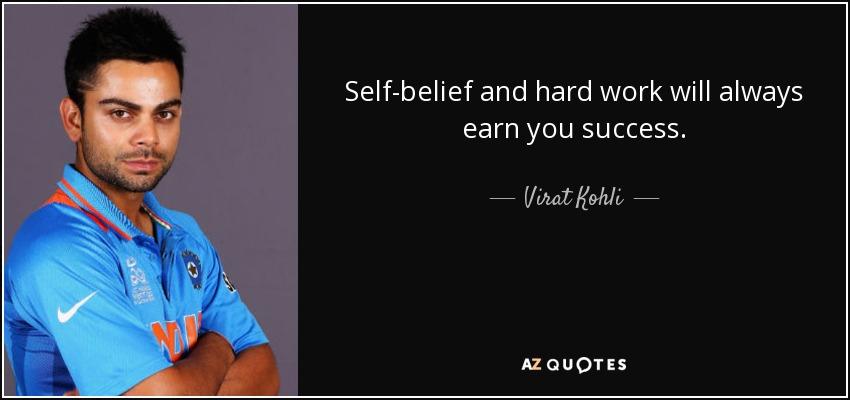 Self-belief and hard work will always earn you success. - Virat Kohli