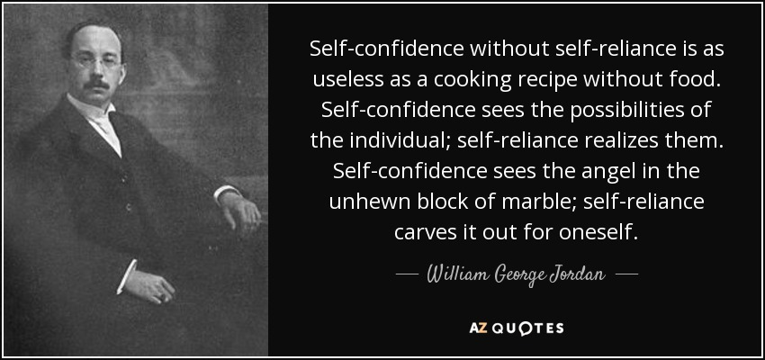 William George Jordan Quote Self Confidence Without Self Reliance