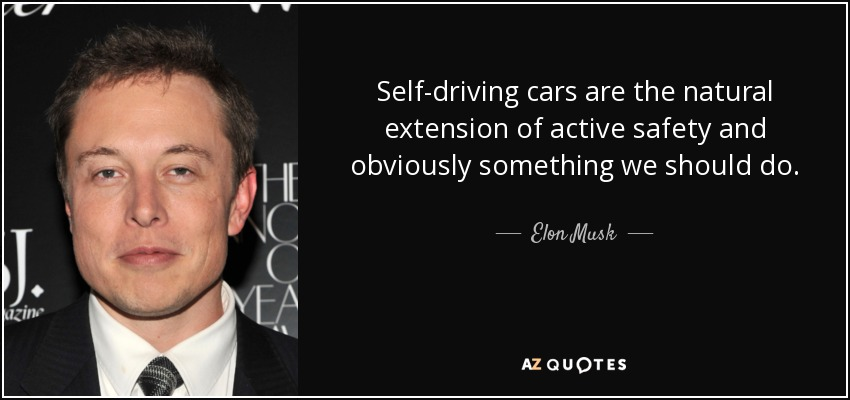 Self-driving cars are the natural extension of active safety and obviously something we should do. - Elon Musk
