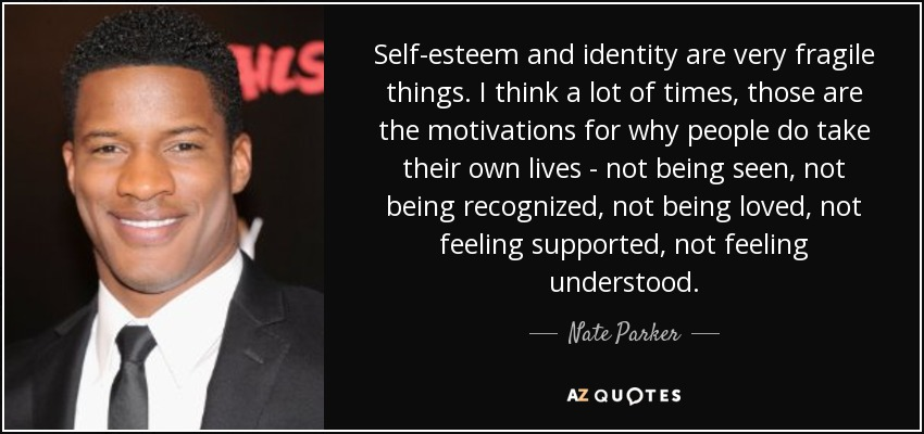 Nate Parker Quote Self Esteem And Identity Are Very Fragile Things