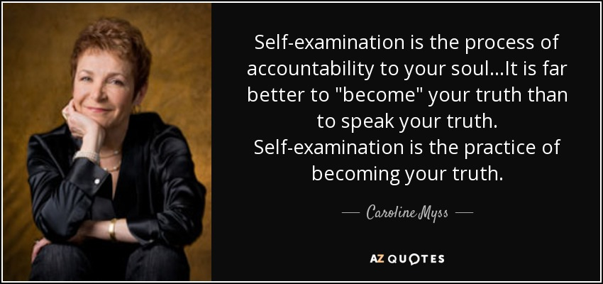 Self-examination is the process of accountability to your soul...It is far better to