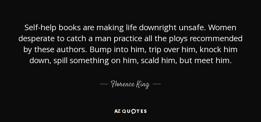 Self Help Quotes   Florence King Quote Self Help Books Are Making Life Downright