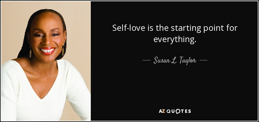 8db3b62f82c1d Susan L. Taylor quote: Self-love is the starting point for everything.
