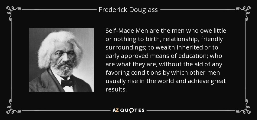 Frederick Douglass Quote Self Made Men Are The Men Who Owe Little