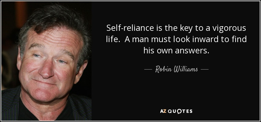 Robin Williams Quote Self Reliance Is The Key To A Vigorous Life A