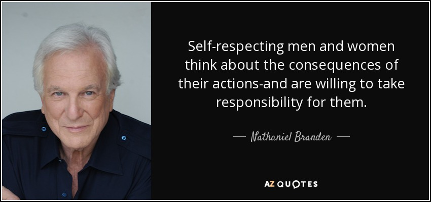 Nathaniel Branden Quote Self Respecting Men And Women Think About