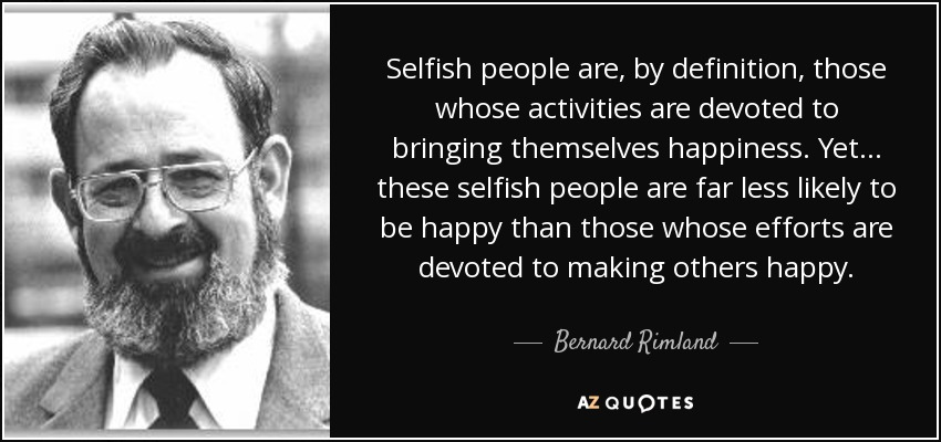 Quotes About Inconsiderate People: Bernard Rimland Quote: Selfish People Are, By Definition