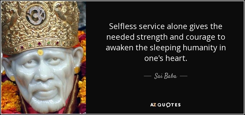 Sai Baba Quote Selfless Service Alone Gives The Needed Strength And