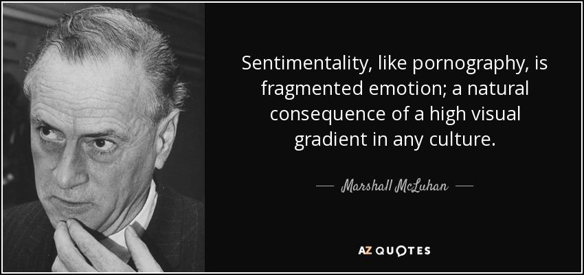 Marshall McLuhan quote: Sentimentality, like pornography, is