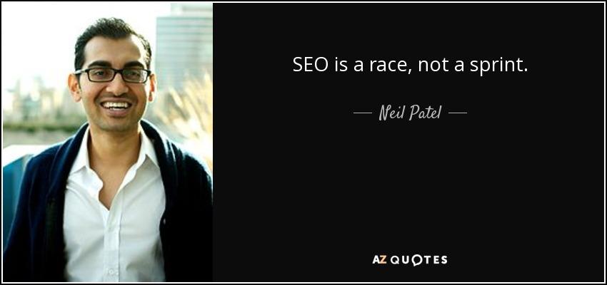 SEO is a race, not a sprint. - Neil Patel