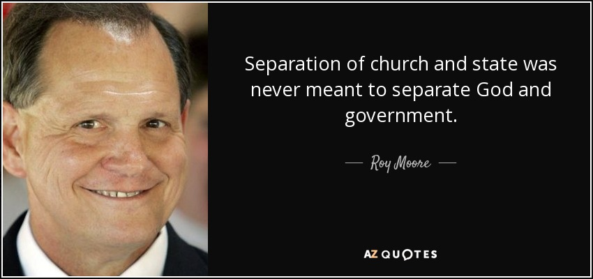Roy Moore Quote Separation Of Church And State Was Never Meant To Classy Roy Moore Quotes