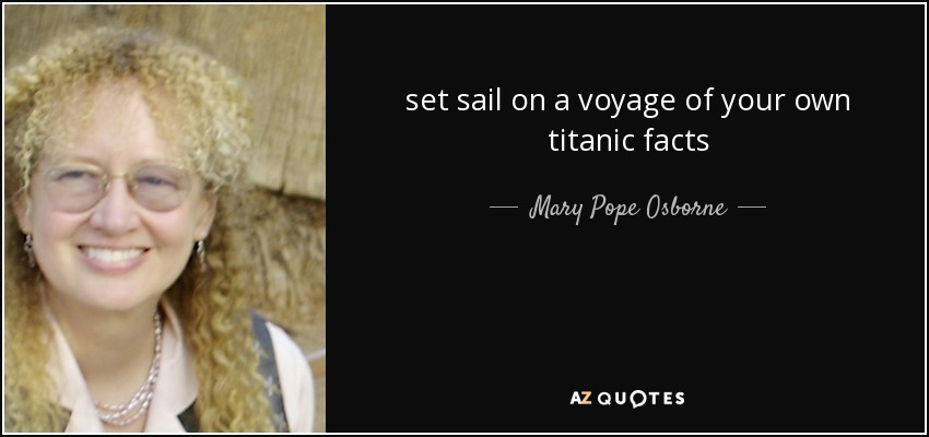 set sail on a voyage of your own titanic facts - Mary Pope Osborne
