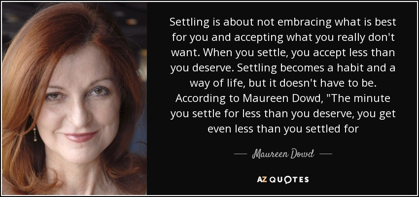 Maureen Dowd Quote Settling Is About Not Embracing What Is Best For