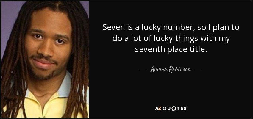 Anwar Robinson quote: Seven is a lucky number, so I plan to do