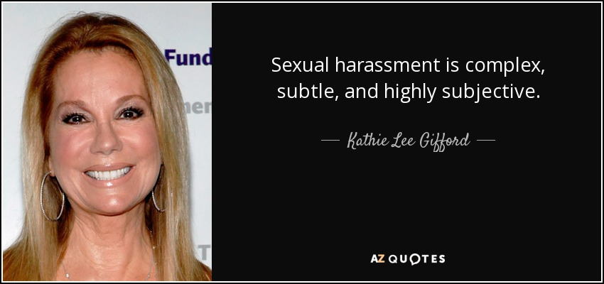 Sexual harassment is complex, subtle, and highly subjective. - Kathie Lee Gifford