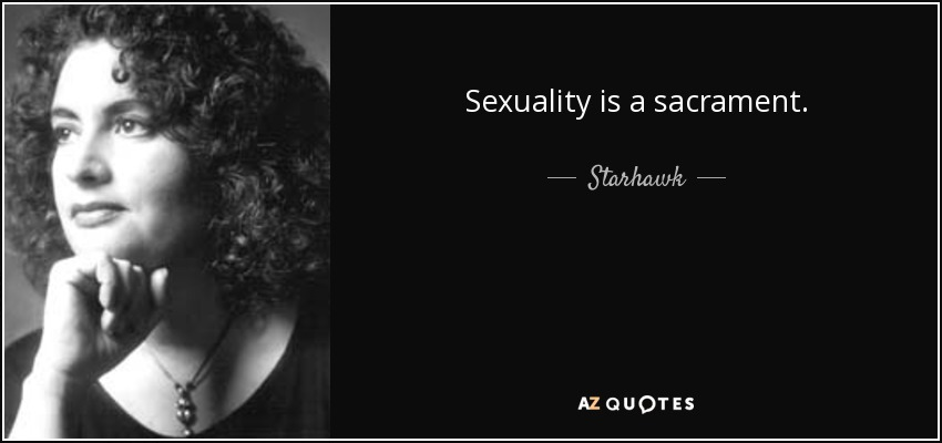 Sexuality is a sacrament. - Starhawk