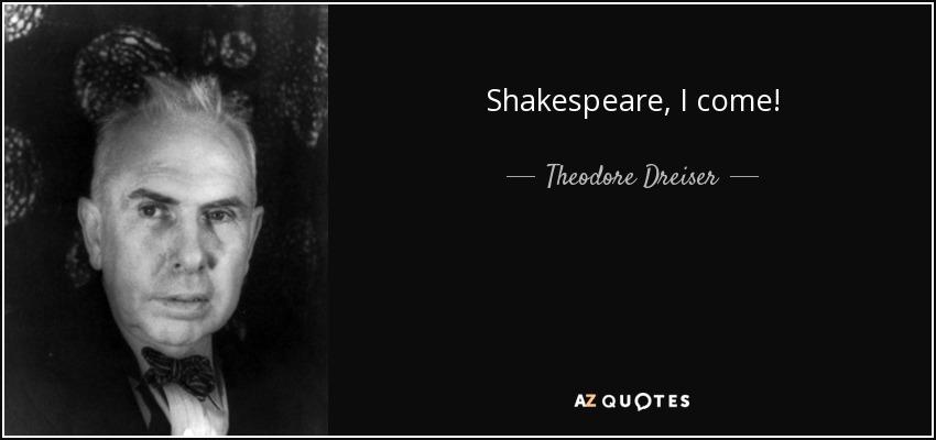Shakespeare, I come ! - Theodore Dreiser