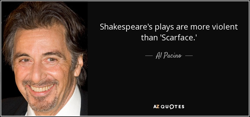 Al Pacino Quote Shakespeares Plays Are More Violent Than Scarface