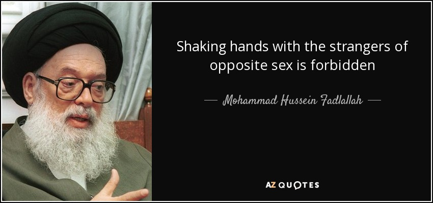 Shaking hands with the strangers of opposite sex is forbidden - Mohammad Hussein Fadlallah