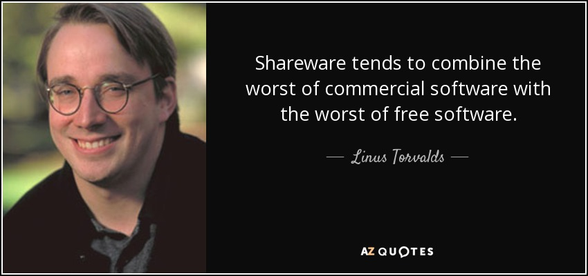 Shareware tends to combine the worst of commercial software with the worst of free software. - Linus Torvalds