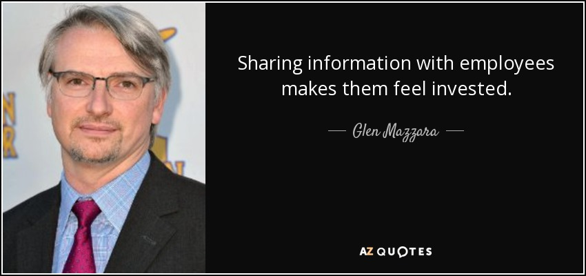 Sharing information with employees makes them feel invested. - Glen Mazzara