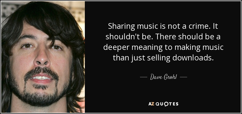 dave grohl quote sharing music is not a crime it shouldn t be