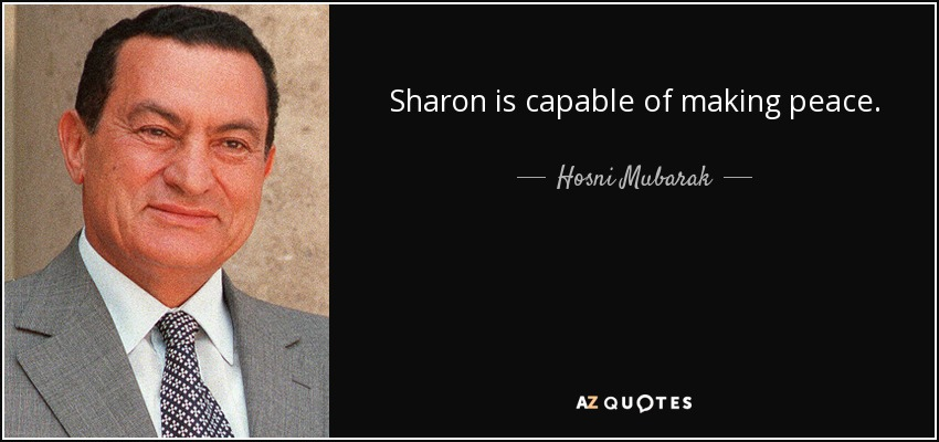 Sharon is capable of making peace. - Hosni Mubarak