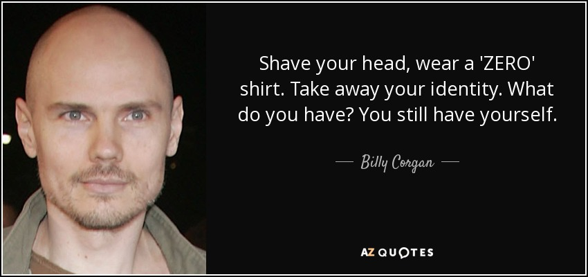 Billy corgan quote shave your head wear a zero shirt take away shave your head wear a zero shirt take away your identity solutioingenieria Images