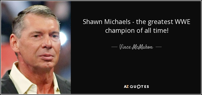Vince McMahon Quote: Shawn Michaels