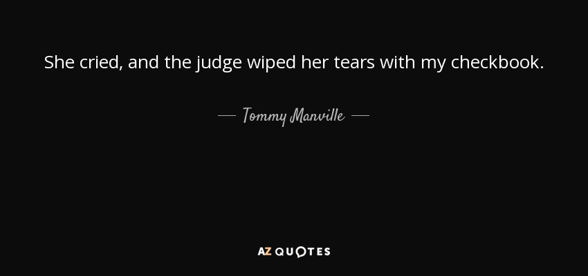 She cried, and the judge wiped her tears with my checkbook. - Tommy Manville