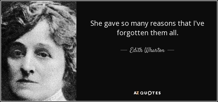 She gave so many reasons that I've forgotten them all. - Edith Wharton