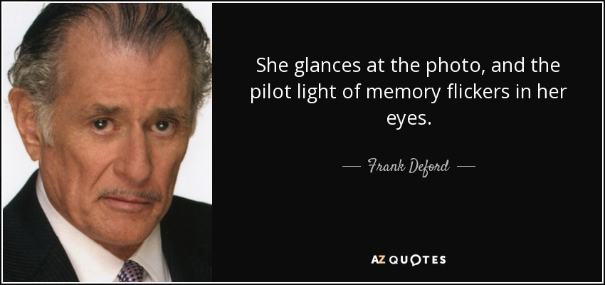 She glances at the photo, and the pilot light of memory flickers in her eyes. - Frank Deford