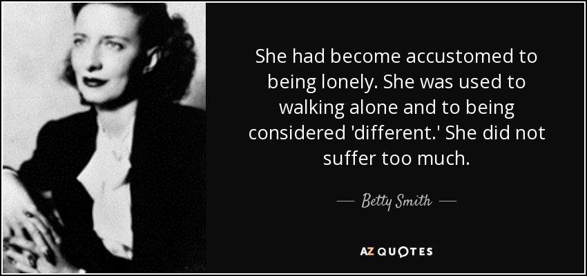 Betty Smith Quote: She Had Become Accustomed To Being