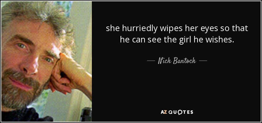she hurriedly wipes her eyes so that he can see the girl he wishes. - Nick Bantock